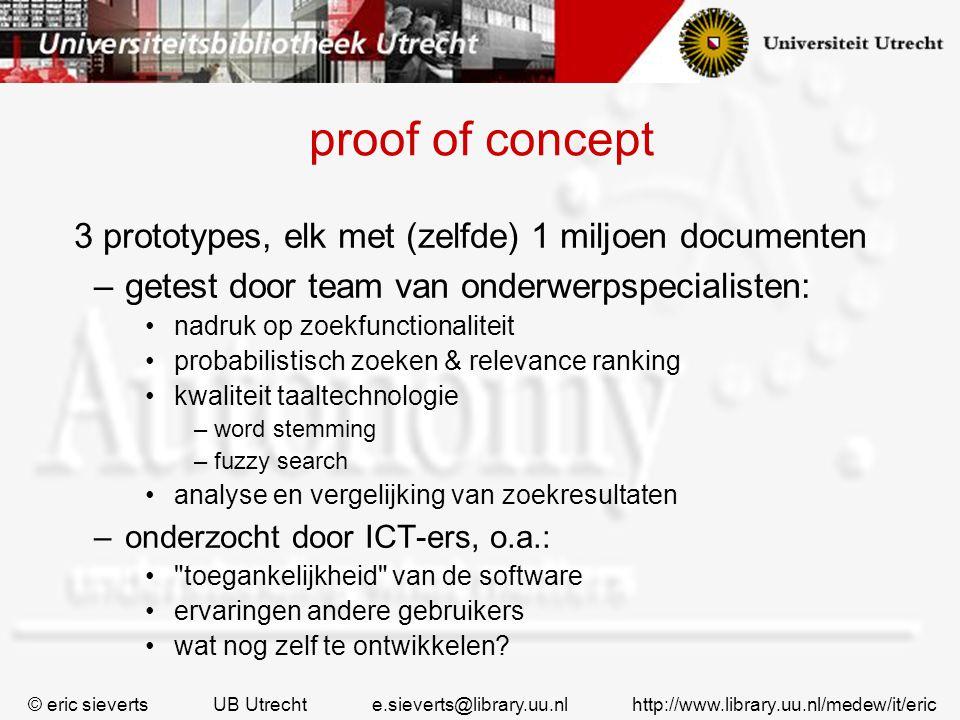 proof of concept 3 prototypes, elk met (zelfde) 1 miljoen documenten –getest door team van onderwerpspecialisten: nadruk op zoekfunctionaliteit probab