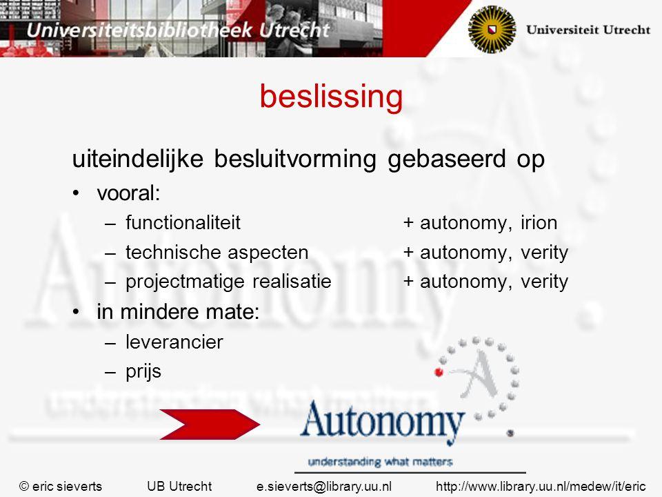 beslissing uiteindelijke besluitvorming gebaseerd op vooral: –functionaliteit + autonomy, irion –technische aspecten+ autonomy, verity –projectmatige