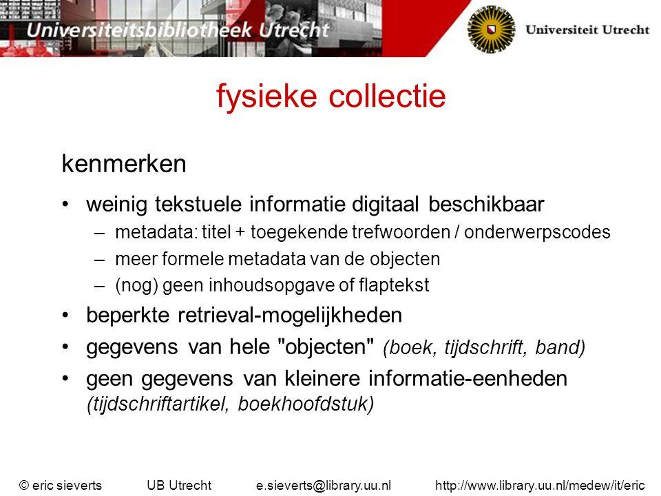 fysieke collectie kenmerken weinig tekstuele informatie digitaal beschikbaar –metadata: titel + toegekende trefwoorden / onderwerpscodes –meer formele