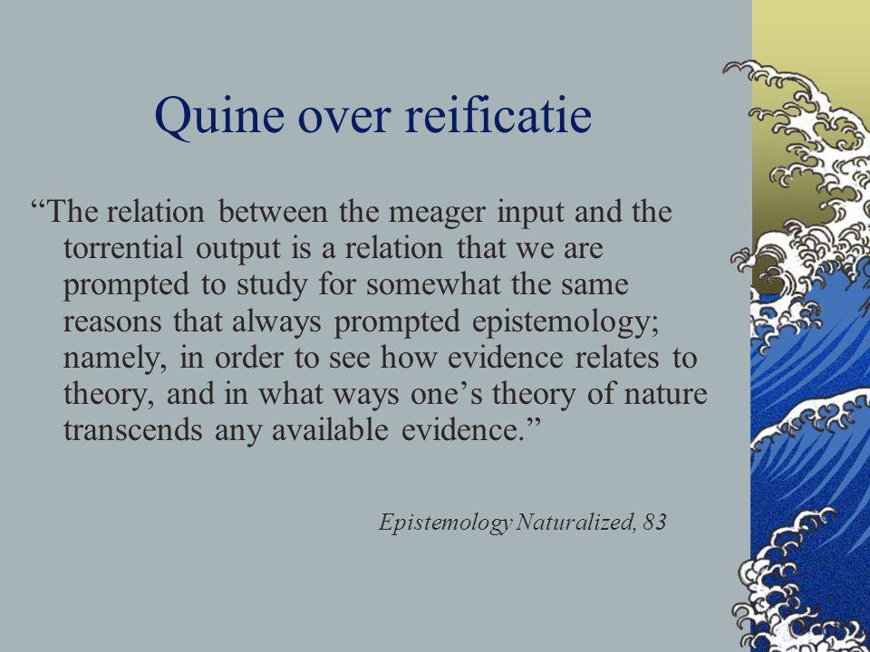 Genaturaliseerde epistemologie a la Quine Empirisme Holisme Neurath's boot to be is to be the value of a bound variable ontologische relativiteit onbepaaldheid van vertaling/referentie Bootstrapping methode