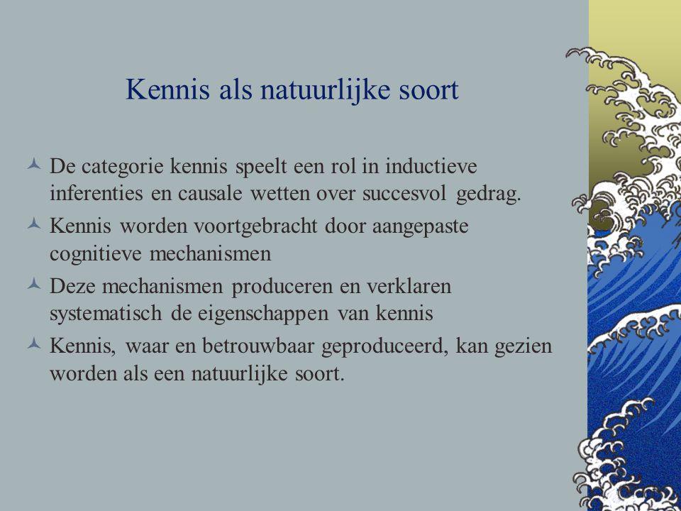 Kennis als natuurlijke soort De categorie kennis speelt een rol in inductieve inferenties en causale wetten over succesvol gedrag. Kennis worden voort