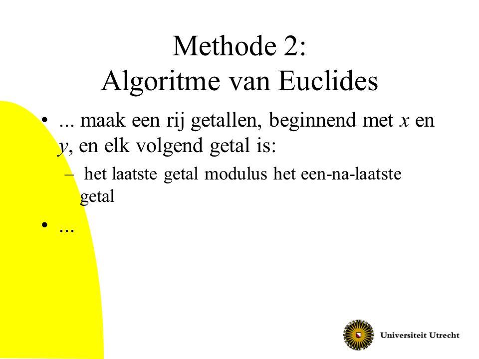 Methode 2: Algoritme van Euclides... maak een rij getallen, beginnend met x en y, en elk volgend getal is: – het laatste getal modulus het een-na-laat