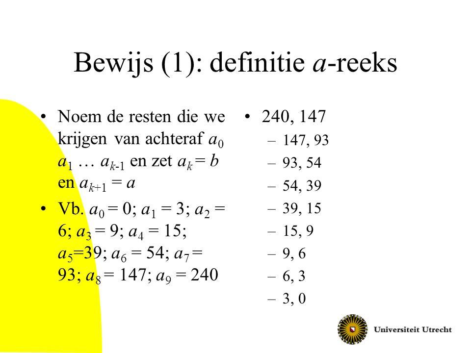 Bewijs (1): definitie a-reeks Noem de resten die we krijgen van achteraf a 0 a 1 … a k-1 en zet a k = b en a k+1 = a Vb. a 0 = 0; a 1 = 3; a 2 = 6; a