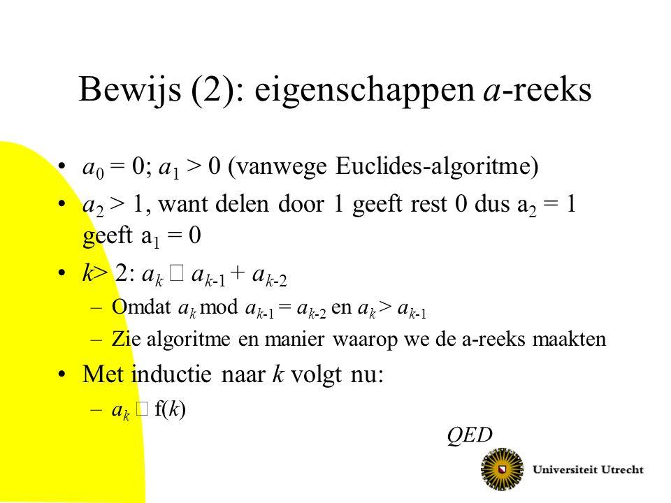 Bewijs (2): eigenschappen a-reeks a 0 = 0; a 1 > 0 (vanwege Euclides-algoritme) a 2 > 1, want delen door 1 geeft rest 0 dus a 2 = 1 geeft a 1 = 0 k> 2