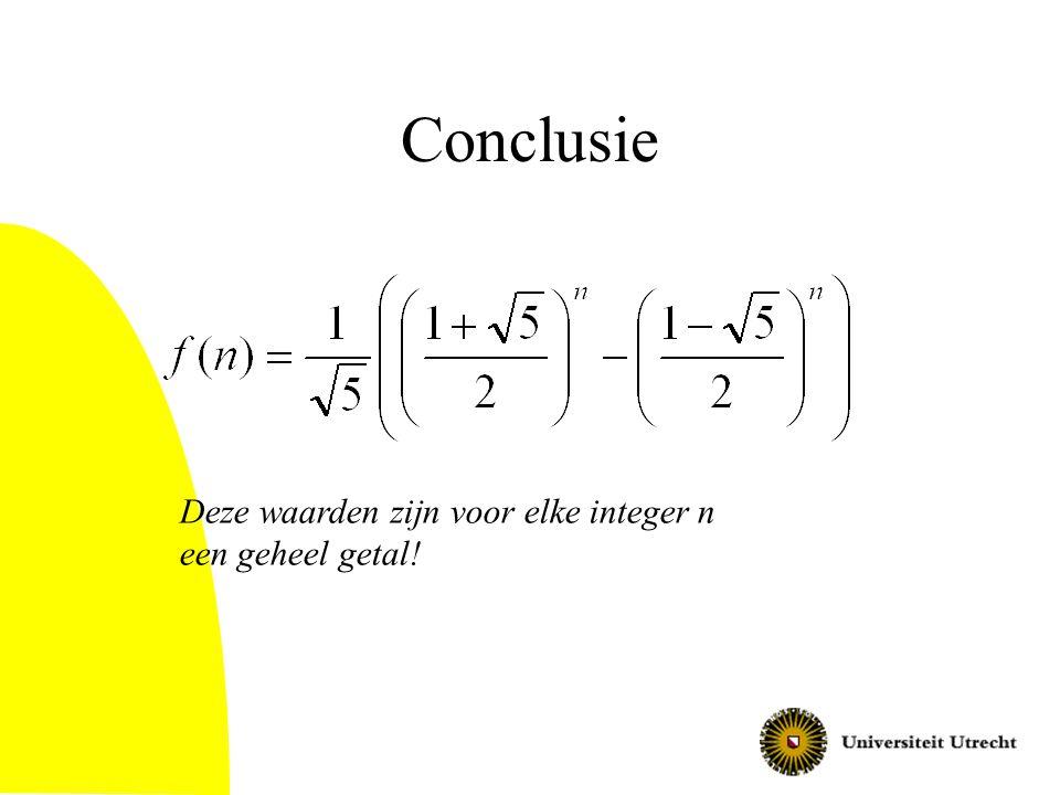 Conclusie Deze waarden zijn voor elke integer n een geheel getal!