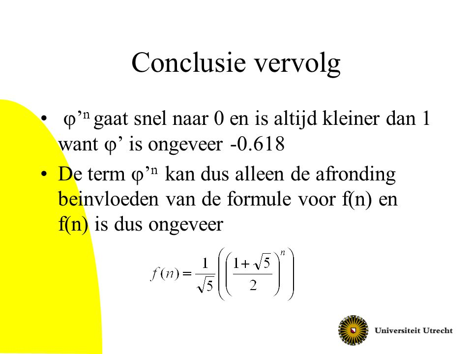 Conclusie vervolg  ' n gaat snel naar 0 en is altijd kleiner dan 1 want  '  is ongeveer -0.618 De term  ' n kan dus alleen de afronding beinvloede