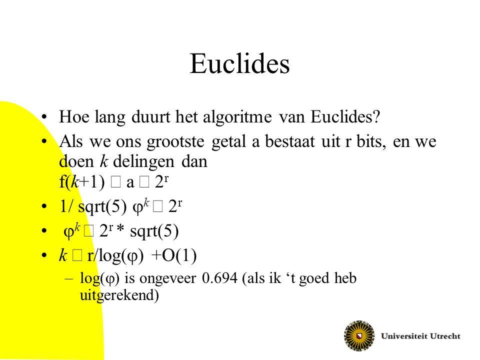 Euclides Hoe lang duurt het algoritme van Euclides? Als we ons grootste getal a bestaat uit r bits, en we doen k delingen dan f(k+1)  a  2 r 1/ sqrt