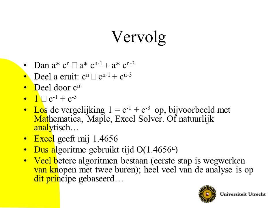 Vervolg Dan a* c n  a* c n-1 + a* c n-3 Deel a eruit: c n  c n-1 + c n-3 Deel door c n: 1  c -1 + c -3 Los de vergelijking 1 = c -1 + c -3 op, bijv