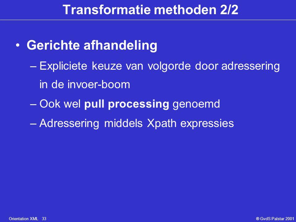 Orientation XML 33® GvdS Palstar 2001 Transformatie methoden 2/2 Gerichte afhandeling –Expliciete keuze van volgorde door adressering in de invoer-boo