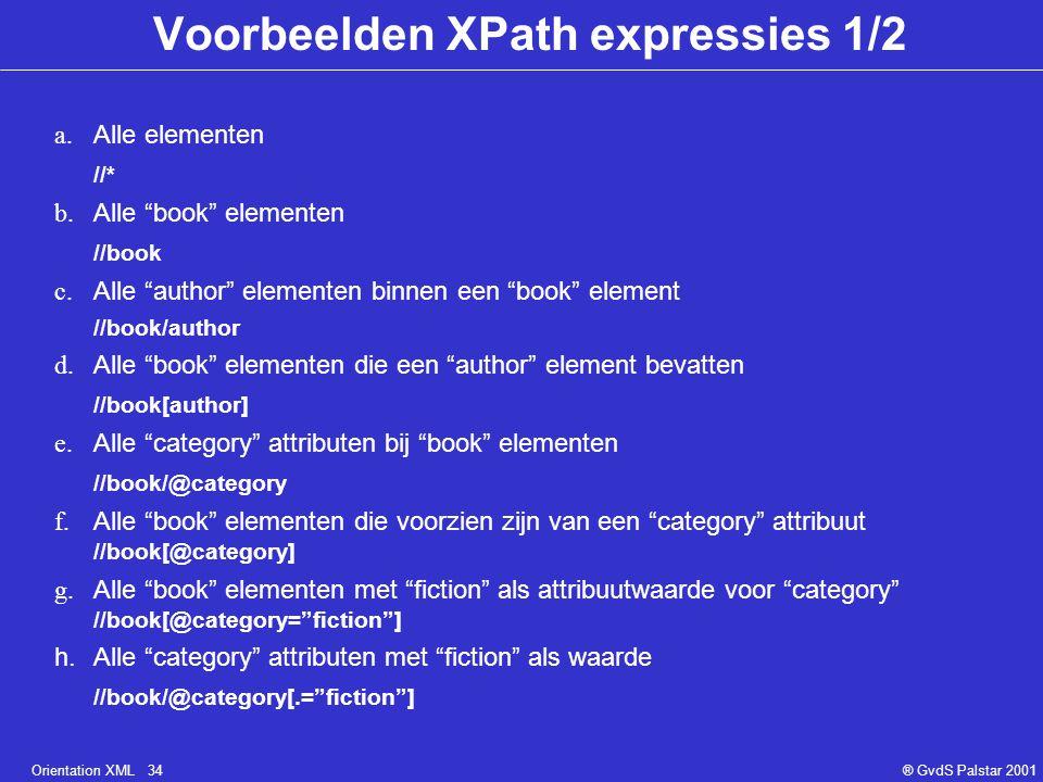 """Orientation XML 34® GvdS Palstar 2001 Voorbeelden XPath expressies 1/2 a. Alle elementen //* b. Alle """"book"""" elementen //book c. Alle """"author"""" elemente"""