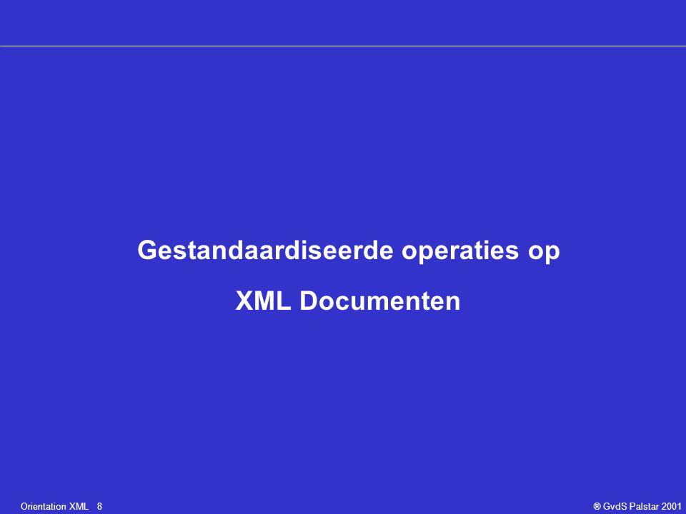 Orientation XML 8® GvdS Palstar 2001 Gestandaardiseerde operaties op XML Documenten