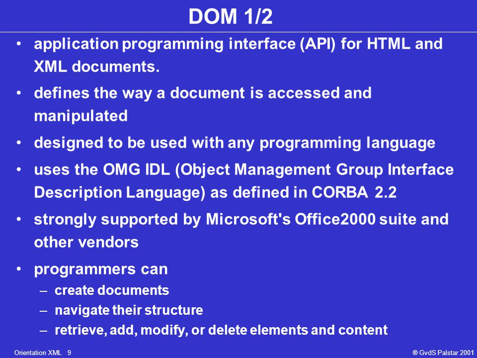 Orientation XML 9® GvdS Palstar 2001 DOM 1/2 application programming interface (API) for HTML and XML documents.