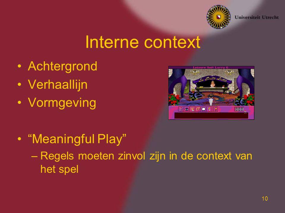 10 Interne context Achtergrond Verhaallijn Vormgeving Meaningful Play –Regels moeten zinvol zijn in de context van het spel