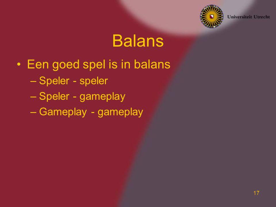 17 Balans Een goed spel is in balans –Speler - speler –Speler - gameplay –Gameplay - gameplay