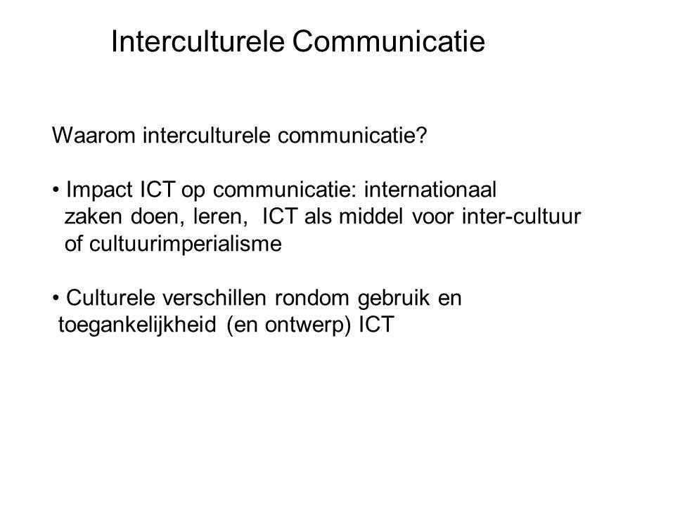 Waarom interculturele communicatie? Impact ICT op communicatie: internationaal zaken doen, leren, ICT als middel voor inter-cultuur of cultuurimperial