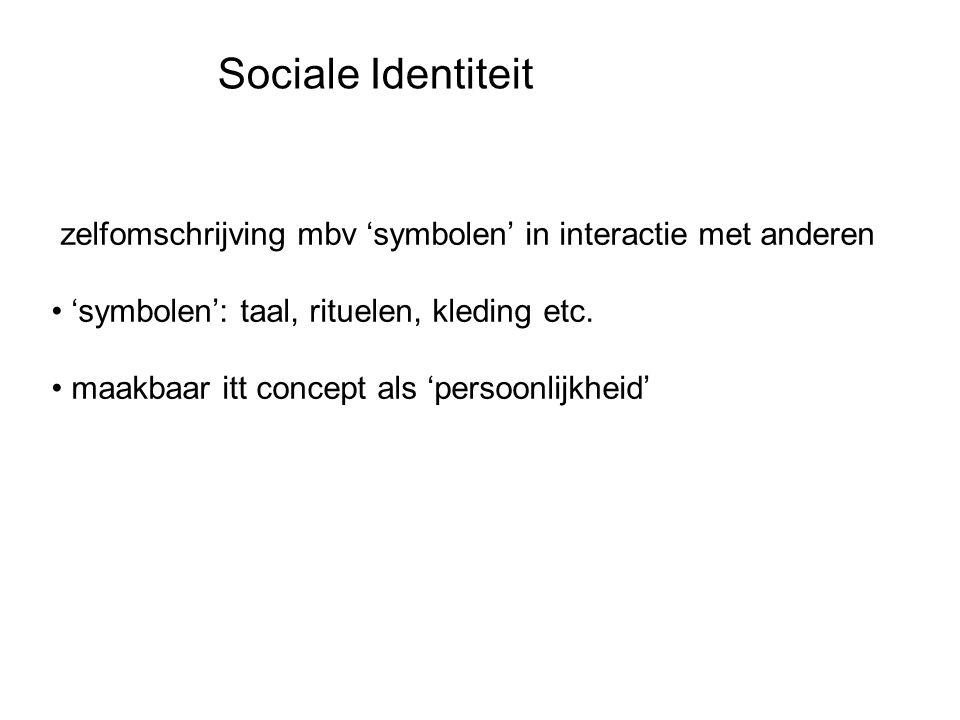 zelfomschrijving mbv 'symbolen' in interactie met anderen 'symbolen': taal, rituelen, kleding etc. maakbaar itt concept als 'persoonlijkheid' Sociale