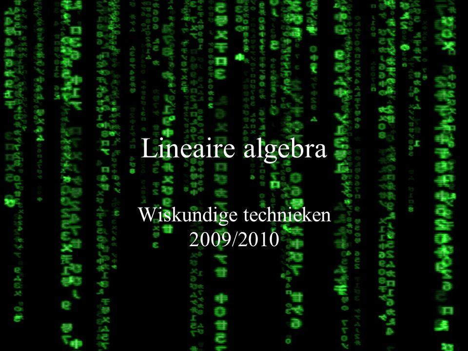 Lineaire algebra2 Vandaag Vectoren en matrices Oplossen van stelsels vergelijkingen Aantal belangrijke begrippen uit de lineaire algebra Soms zonder, af en toe met bewijsjes En een enkel algoritme