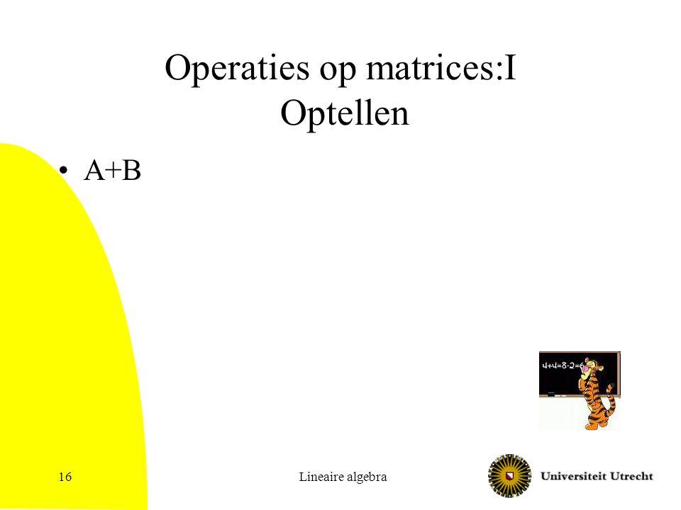 Lineaire algebra17 Operaties II: Inproduct van liggende en staande vector Inproduct van 1 bij n vector (rij) en n bij 1 vector (kolom) Moeten even lang zijn – anders niet gedefinieerd