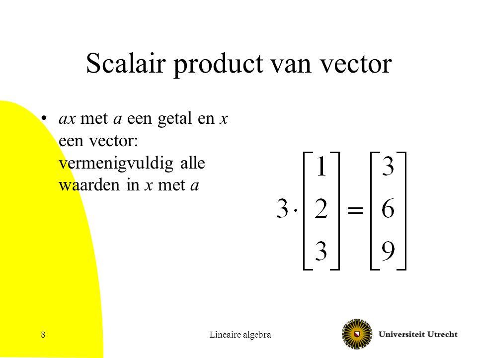 Lineaire algebra8 Scalair product van vector ax met a een getal en x een vector: vermenigvuldig alle waarden in x met a