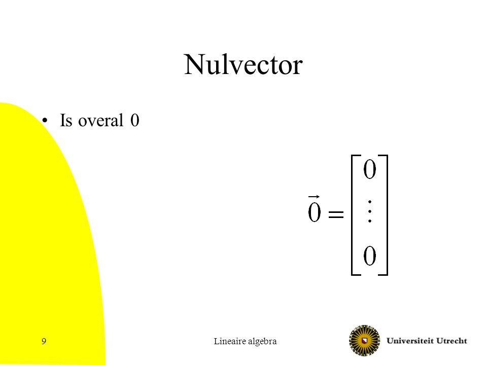 Lineaire algebra10 Lineaire combinaties Stel x 1, …, x n zijn vectoren van dezelfde dimensie d, en a 1, …, a n zijn getallen Lineaire combinatie: a 1 x 1 +a 2 x 2 + … a n x n Als vectoren een lineaire combinatie hebben die de 0-vector is (waarbij sommige a i  0), dan zijn ze afhankelijk –Betekent dat ze in hetzelfde vlak liggen (bijv., in 2d, op dezelfde lijn) Anders: onafhankelijk