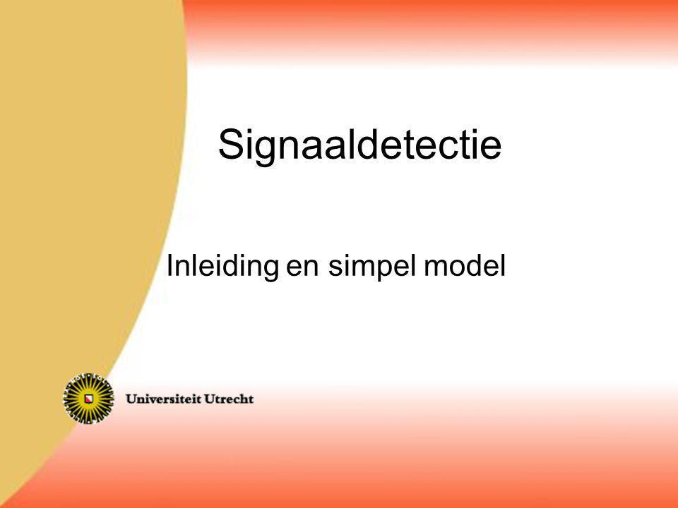 Doel signaaldetectietheorie: Gevoeligheid (of prestatie) bepalen onafhankelijk van criterium en andersom Hoe gevoelig is mijn brandmelder.
