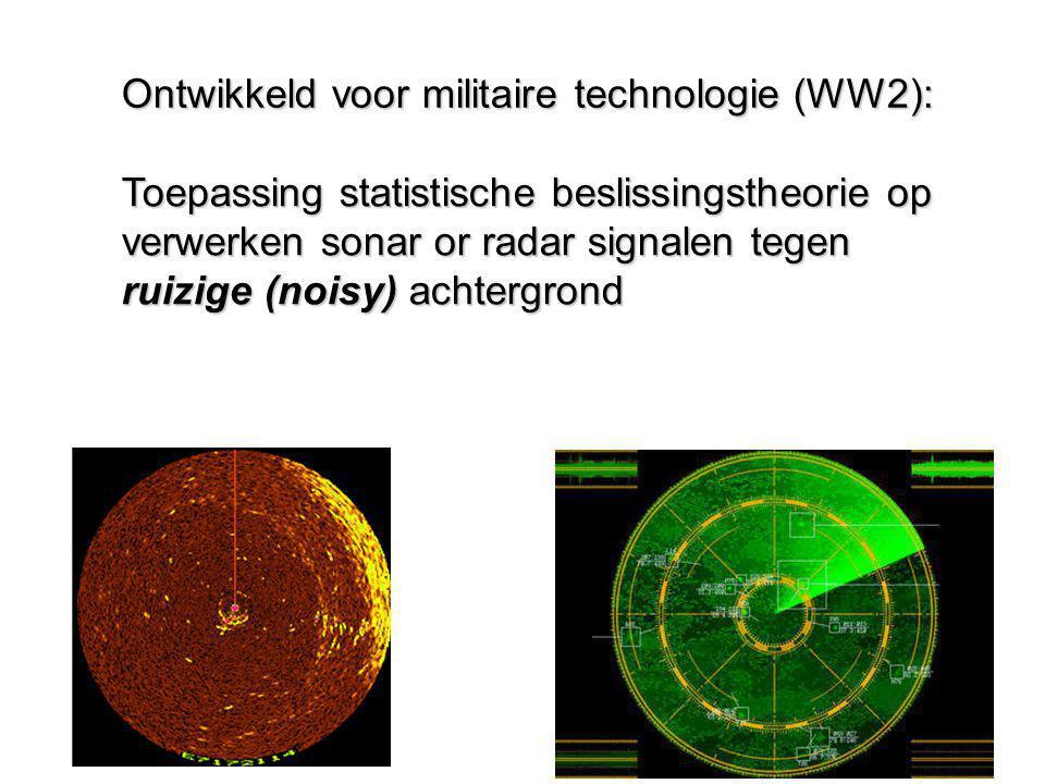 Ontwikkeld voor militaire technologie (WW2): Toepassing statistische beslissingstheorie op verwerken sonar or radar signalen tegen ruizige (noisy) ach