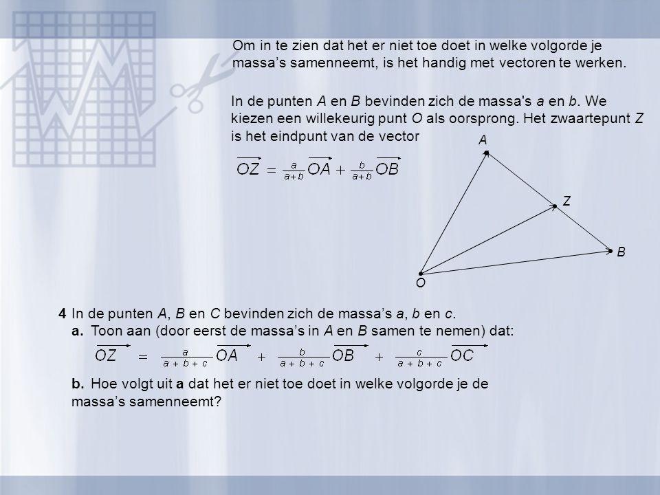 In de punten A en B bevinden zich de massa's a en b. We kiezen een willekeurig punt O als oorsprong. Het zwaartepunt Z is het eindpunt van de vector O