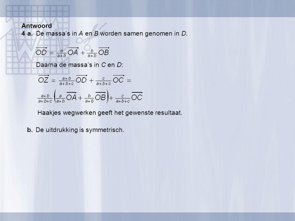 Antwoord 4a.De massa's in A en B worden samen genomen in D. Daarna de massa's in C en D: Haakjes wegwerken geeft het gewenste resultaat. b.De uitdrukk