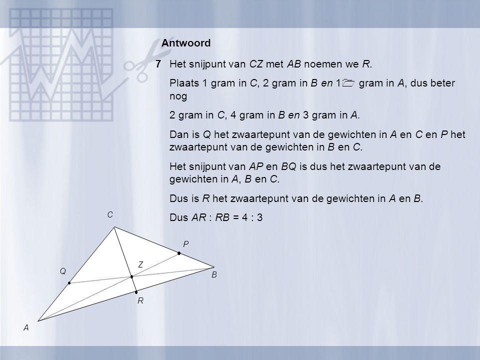 7Het snijpunt van CZ met AB noemen we R. Plaats 1 gram in C, 2 gram in B en 1  gram in A, dus beter nog 2 gram in C, 4 gram in B en 3 gram in A. Dan