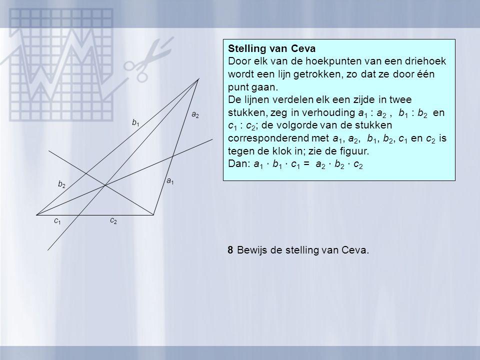Stelling van Ceva Door elk van de hoekpunten van een driehoek wordt een lijn getrokken, zo dat ze door één punt gaan. De lijnen verdelen elk een zijde