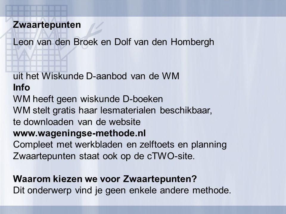 Zwaartepunten Leon van den Broek en Dolf van den Hombergh uit het Wiskunde D-aanbod van de WM Info WM heeft geen wiskunde D-boeken WM stelt gratis haa