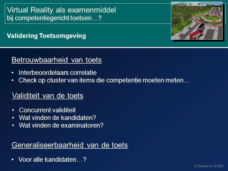 E-Semble bv © 2003 Virtual Reality als examenmiddel bij competentiegericht toetsen…? Validering Toetsomgeving Interbeoordelaars correlatie Check op cl