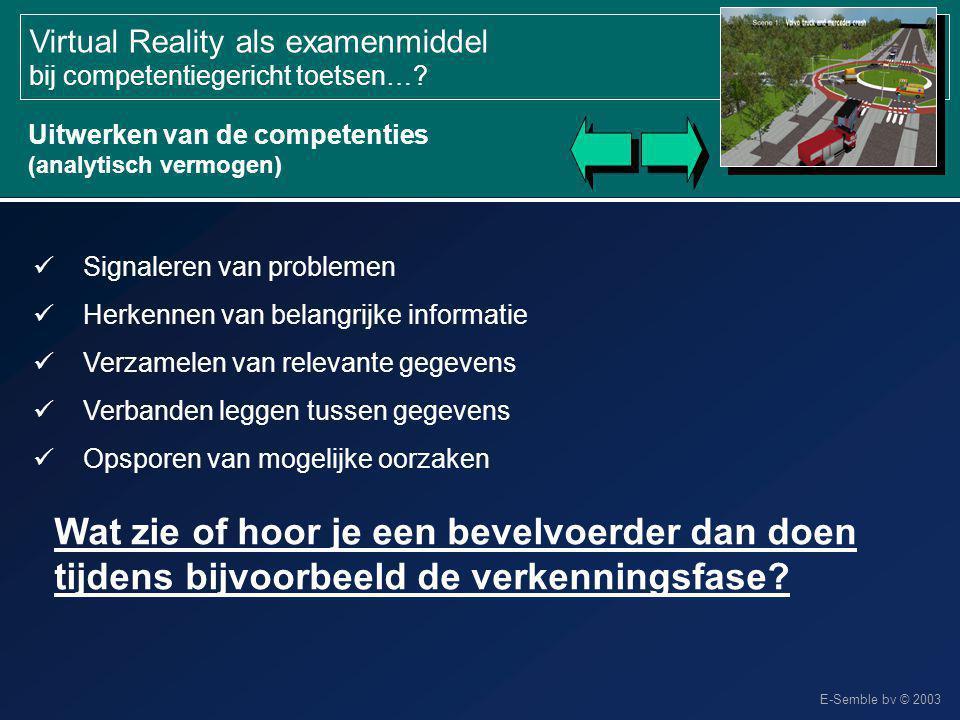E-Semble bv © 2003 Virtual Reality als examenmiddel bij competentiegericht toetsen…? Uitwerken van de competenties (analytisch vermogen) Signaleren va