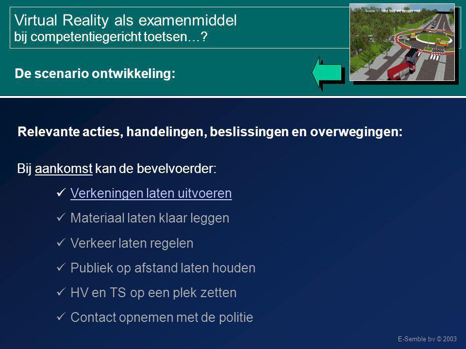 E-Semble bv © 2003 Virtual Reality als examenmiddel bij competentiegericht toetsen…? Bij aankomst kan de bevelvoerder: Verkeningen laten uitvoeren Mat