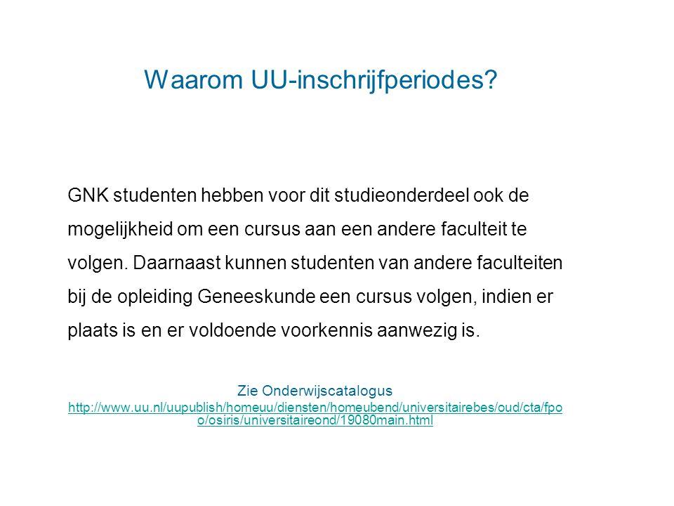 Waarom UU-inschrijfperiodes? GNK studenten hebben voor dit studieonderdeel ook de mogelijkheid om een cursus aan een andere faculteit te volgen. Daarn
