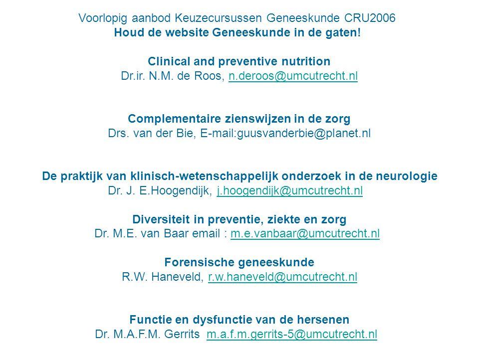 Voorlopig aanbod Keuzecursussen Geneeskunde CRU2006 Houd de website Geneeskunde in de gaten! Clinical and preventive nutrition Dr.ir. N.M. de Roos, n.