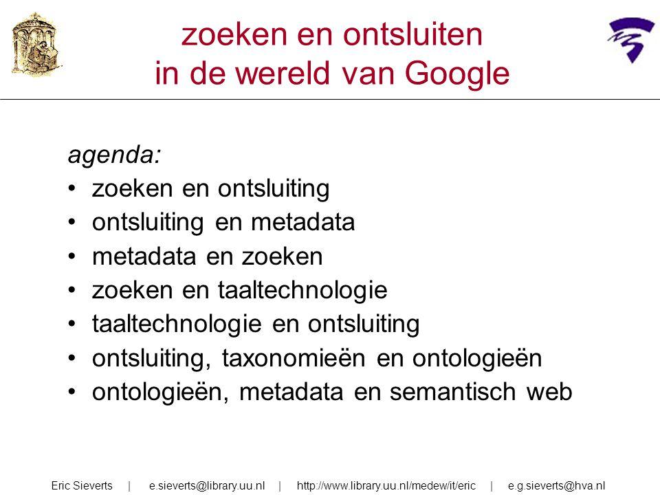 zoeken en ontsluiten in de wereld van Google agenda: zoeken en ontsluiting ontsluiting en metadata metadata en zoeken zoeken en taaltechnologie taalte