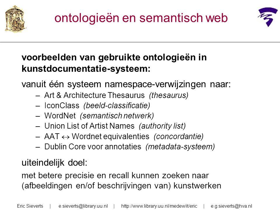 ontologieën en semantisch web voorbeelden van gebruikte ontologieën in kunstdocumentatie-systeem: vanuit één systeem namespace-verwijzingen naar: –Art