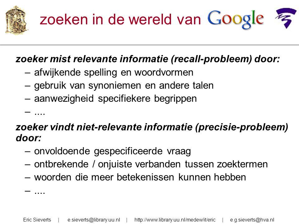 zoeken in de wereld van. zoeker mist relevante informatie (recall-probleem) door: –afwijkende spelling en woordvormen –gebruik van synoniemen en ander