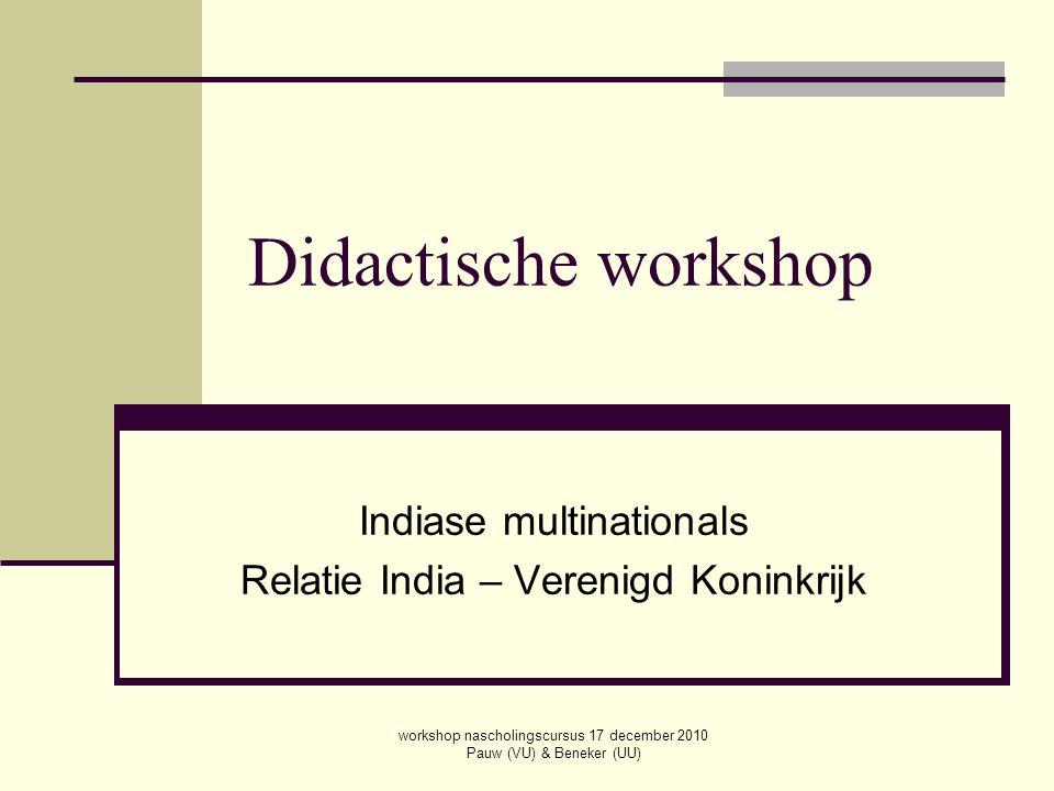 workshop nascholingscursus 17 december 2010 Pauw (VU) & Beneker (UU) Workshop Introductie leerlingen over de wereld en hun ak-onderwijs mno's uit het zuiden, voorbeeld Tata Group opdracht: waardekwadrant: Tata's toekomst Opdracht Nabespreking