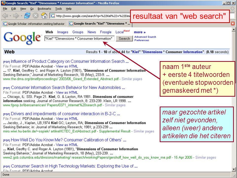 resultaat van web search naam 1 ste auteur + eerste 4 titelwoorden (eventuele stopwoorden gemaskeerd met *) maar gezochte artikel zelf niet gevonden, alleen (weer) andere artikelen die het citeren