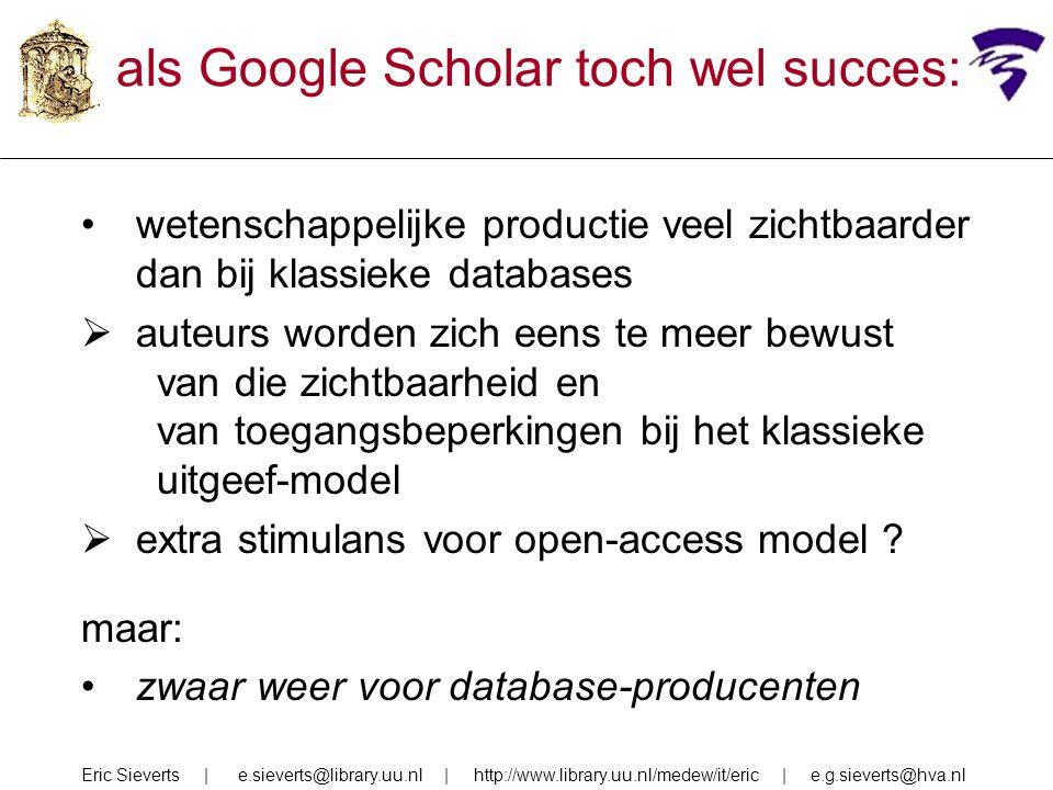 als Google Scholar toch wel succes: wetenschappelijke productie veel zichtbaarder dan bij klassieke databases  auteurs worden zich eens te meer bewust van die zichtbaarheid en van toegangsbeperkingen bij het klassieke uitgeef-model  extra stimulans voor open-access model .