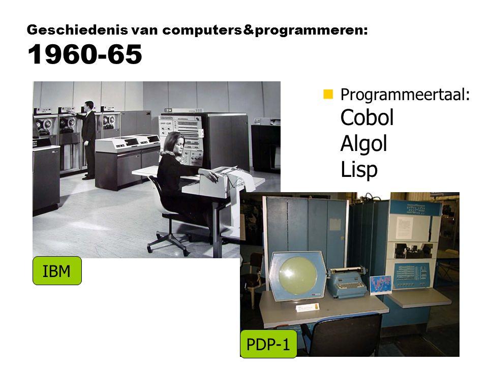 Geschiedenis van computers&programmeren: 1960-65 nProgrammeertaal: Cobol Algol Lisp IBM PDP-1