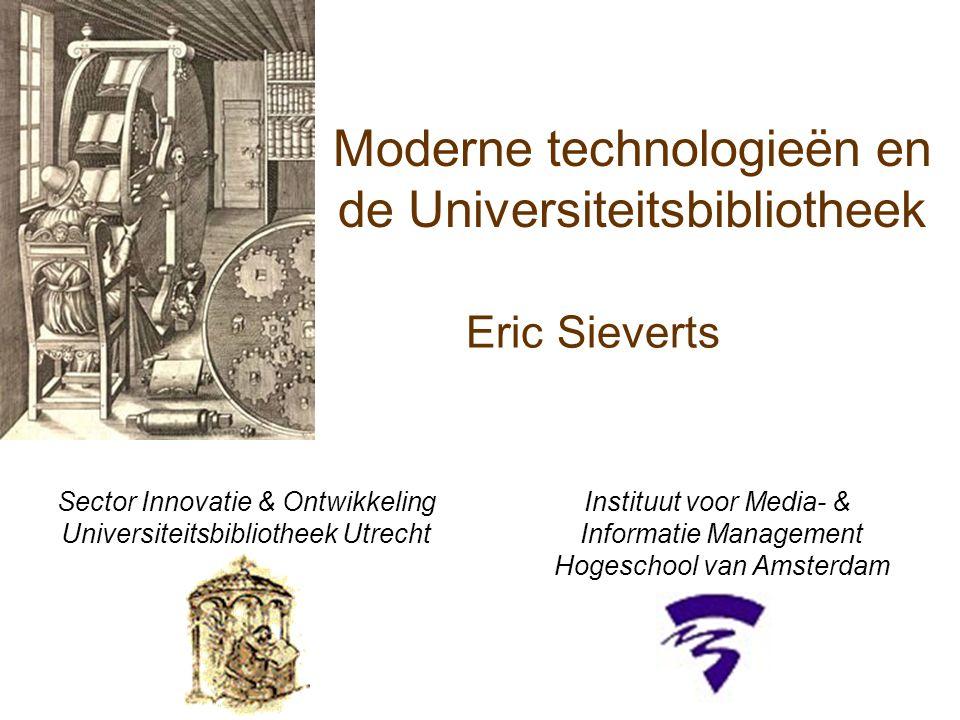 Eric Sieverts Sector Innovatie & Ontwikkeling Universiteitsbibliotheek Utrecht Instituut voor Media- & Informatie Management Hogeschool van Amsterdam
