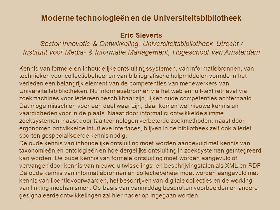 oude taken / nieuwe taken vraagstelling: wat verandert er aan de taken bij een universiteitsbibliotheek, in het licht van ontwikkelingen zoals die vanmiddag zijn besproken en zoals we die ook verder om ons heen zien Eric Sieverts | e.sieverts@library.uu.nl | http://www.library.uu.nl/medew/it/eric | e.g.sieverts@mim.hva.nl