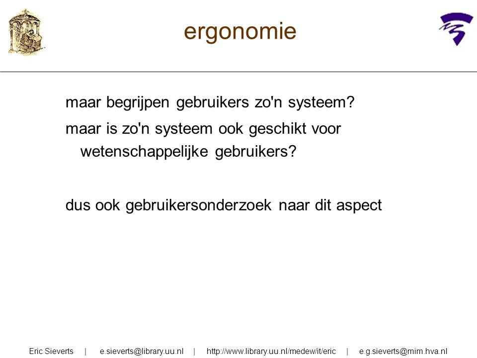 ergonomie maar begrijpen gebruikers zo'n systeem? maar is zo'n systeem ook geschikt voor wetenschappelijke gebruikers? dus ook gebruikersonderzoek naa