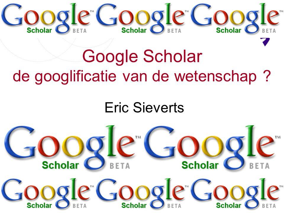 als Google Scholar wel succes: wetenschappelijke productie veel zichtbaarder dan bij klassieke databases  auteurs worden zich eens te meer bewust van die zichtbaarheid en van toegangsbeperkingen bij het klassieke uitgeef-model  extra stimulans voor open-access model maar: zwaar weer voor database-producenten Eric Sieverts | e.sieverts@library.uu.nl | http://www.library.uu.nl/medew/it/eric | e.g.sieverts@hva.nl