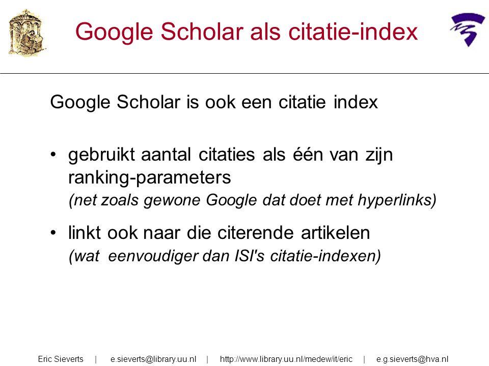 Google Scholar als citatie-index Google Scholar is ook een citatie index gebruikt aantal citaties als één van zijn ranking-parameters (net zoals gewon
