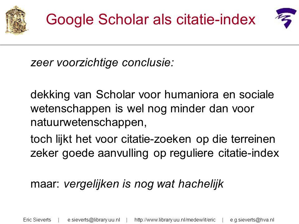 Google Scholar als citatie-index zeer voorzichtige conclusie: dekking van Scholar voor humaniora en sociale wetenschappen is wel nog minder dan voor n
