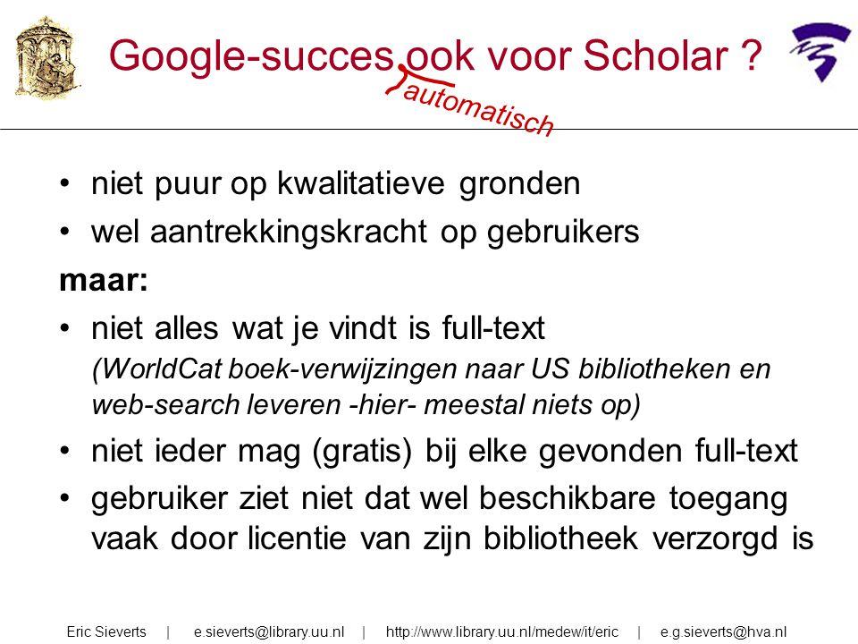 Google-succes ook voor Scholar ? niet puur op kwalitatieve gronden wel aantrekkingskracht op gebruikers maar: niet alles wat je vindt is full-text (Wo
